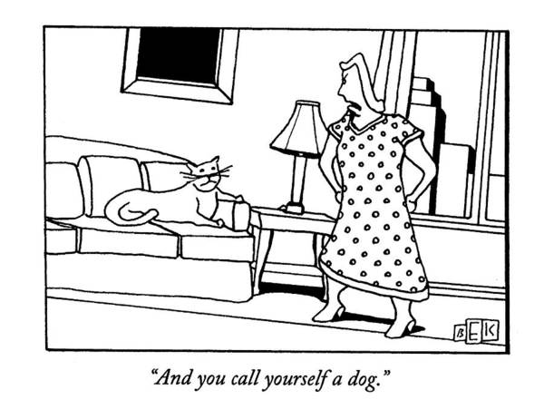 1993 Drawing - And You Call Yourself A Dog by Bruce Eric Kaplan