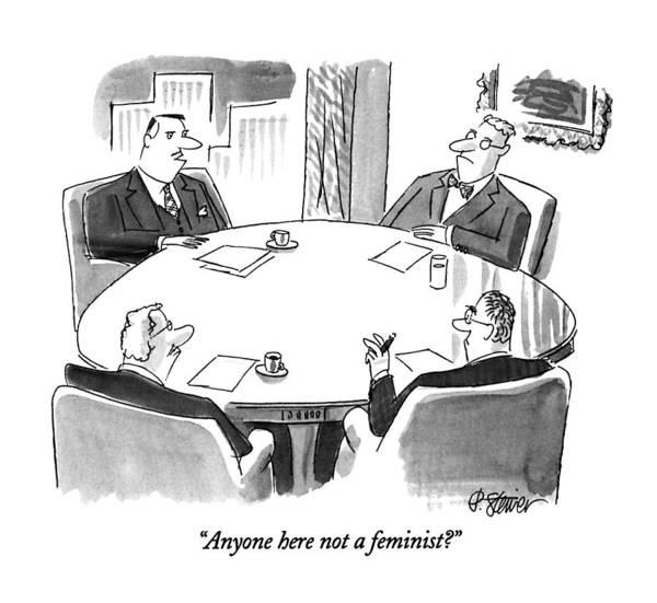 Ethics Drawing - Anyone Here Not A Feminist? by Peter Steiner