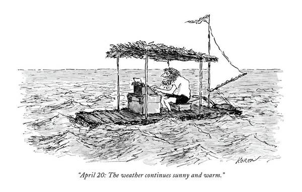 Raft Wall Art - Drawing - April 20: The Weather Continues Sunny And Warm by Edward Koren