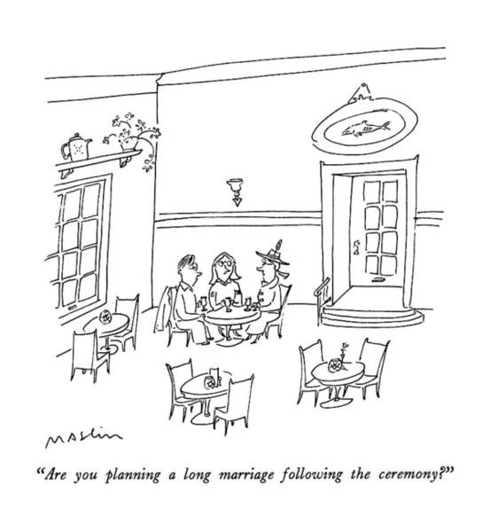 Marriage Drawing - Are You Planning A Long Marriage Following by Michael Maslin