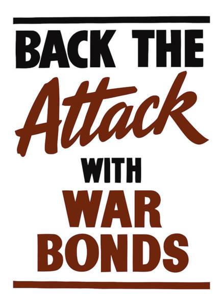 World War 2 Digital Art - Back The Attack With War Bonds  by War Is Hell Store