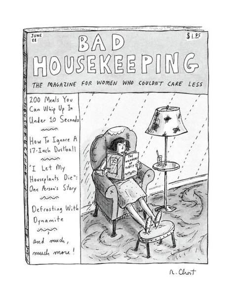 May 30th Drawing - Bad Housekeeping The Magazine For Women  Who by Roz Chast