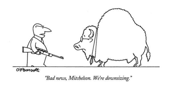 Buffalo Drawing - Bad News, Mitchelson.  We're Downsizing by Charles Barsotti