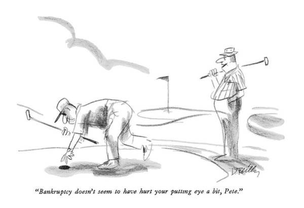Golf Course Drawing - Bankruptcy Doesn't Seem To Have Hurt Your Putting by Donald Reilly