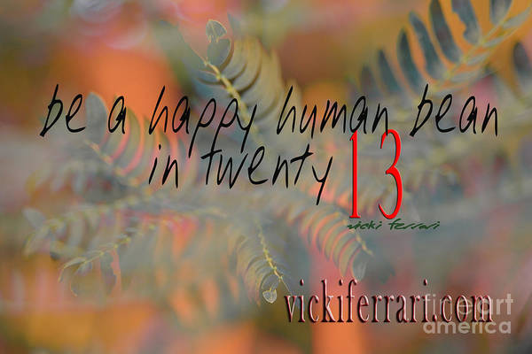 Photograph - Be A Happy Human Bean In 2013 by Vicki Ferrari