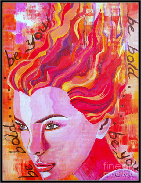 Boldness Painting - Be Bold Be You by Julie  Hoyle