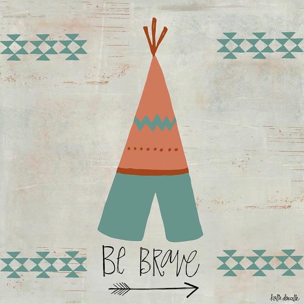 Aztec Painting - Be Brave by Katie Doucette