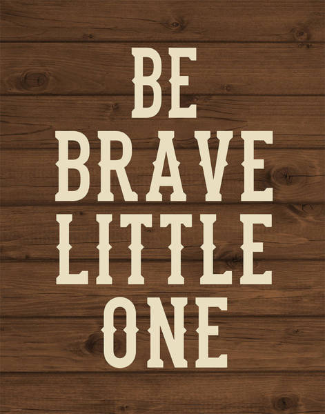 Wall Art - Painting - Be Brave, Little One by Tamara Robinson