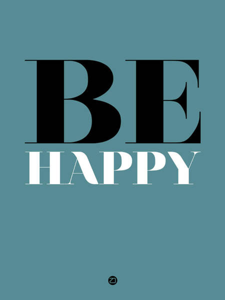 Wall Art - Digital Art - Be Happy Poster 1 by Naxart Studio