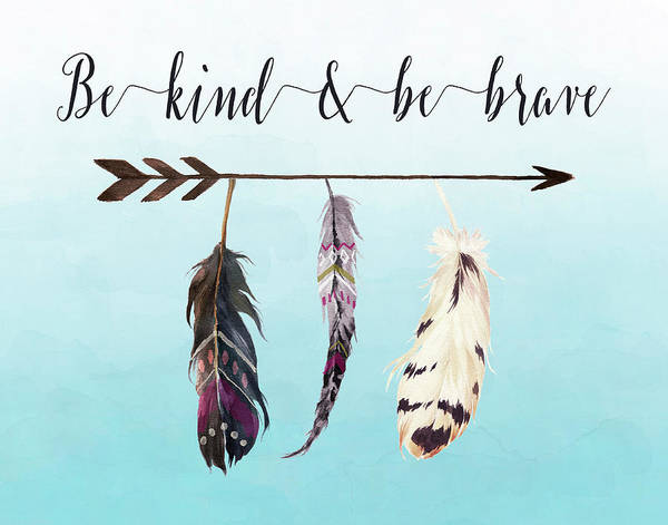 Wall Art - Painting - Be Kind And Be Brave by Tara Moss