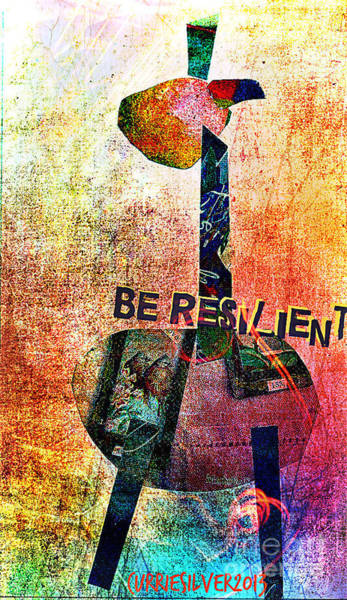 Digital Art - Be Resilient by Currie Silver