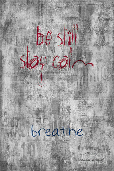 Digital Art - Be Still - Stay Calm - Breathe by Paulette B Wright