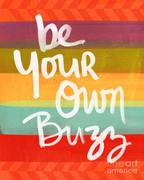 Signs Painting - Be Your Own Buzz by Linda Woods