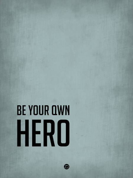 Hero Wall Art - Digital Art - Be Your Own Hero Poster Blue by Naxart Studio