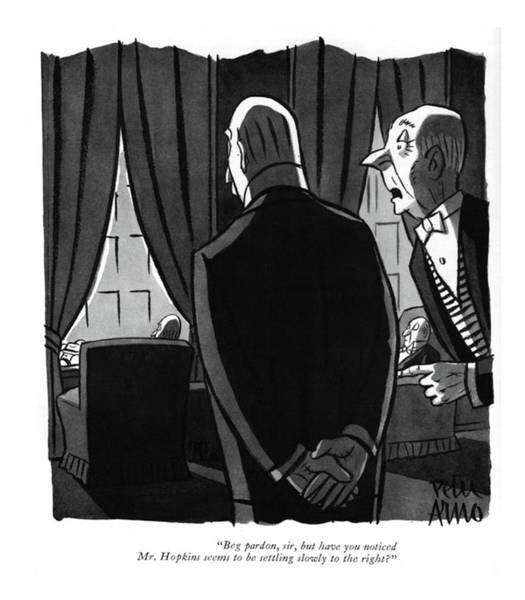 Drawing - Beg Pardon, Sir, But Have You Noticed Mr. Hopkins by Peter Arno