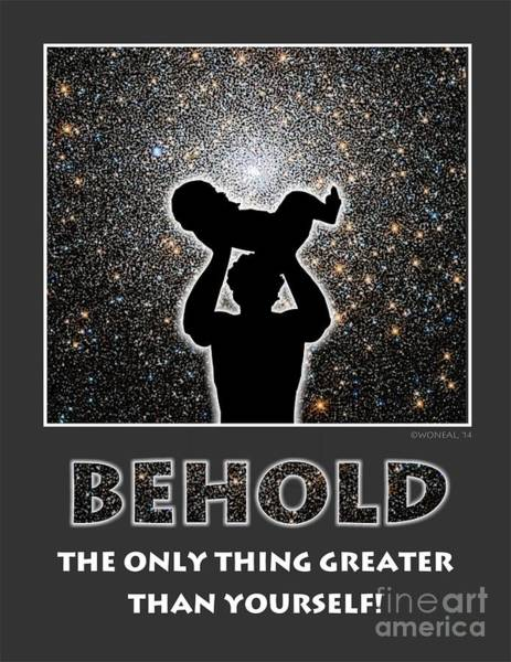 Behold - The Only Thing Greater Than Yourself Art Print