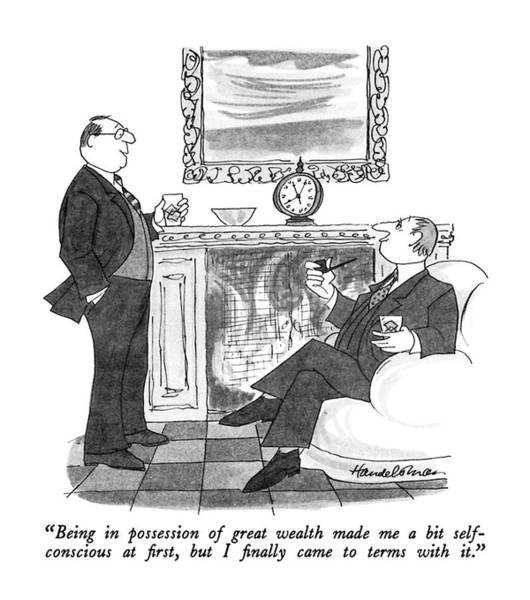 Fireplace Drawing - Being In Possession Of Great Wealth Made Me A Bit by J.B. Handelsman