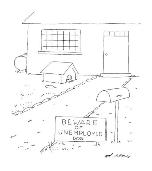 1993 Drawing - Beware Of Unemployed Dog by Ed Arno