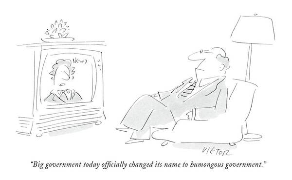 T.v Drawing - Big Government Today Officially Changed Its Name by Dean Vietor