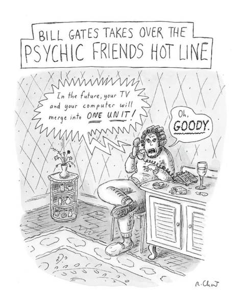 Fortune Teller Drawing - Bill Gates Takes Over The Psychic Friends Hotline by Roz Chast