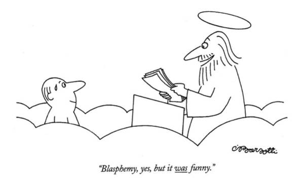 Wall Art - Drawing - Blasphemy, Yes, But It Was Funny by Charles Barsotti