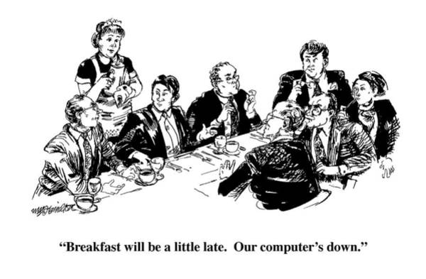 Waitress Wall Art - Drawing - Breakfast Will Be A Little Late.  Our Computer's by William Hamilton