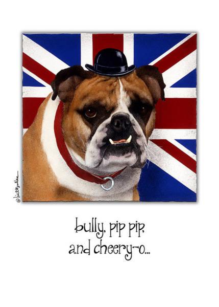 English Bulldog Painting - Bully Pip Pip And Cheery-o by Will Bullas