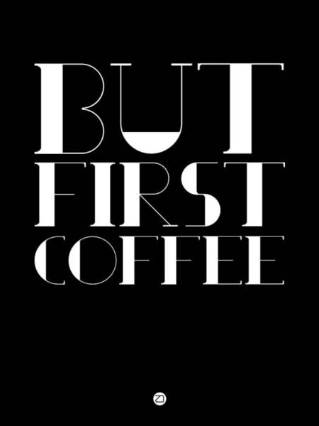 Wall Art - Digital Art - But First Coffee Poster 1 by Naxart Studio