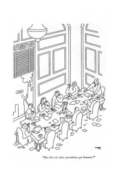 Chairman Of The Board Drawing - But Lots Of Other Presidents Get Bonuses! by Gardner Rea