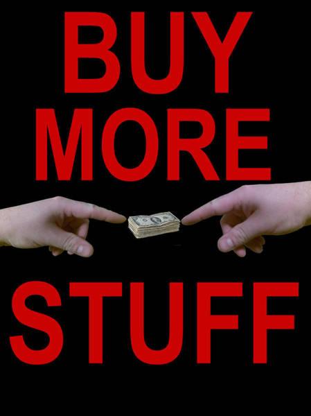 Capitalism Digital Art - Buy More Stuff by Jonathon Prestidge