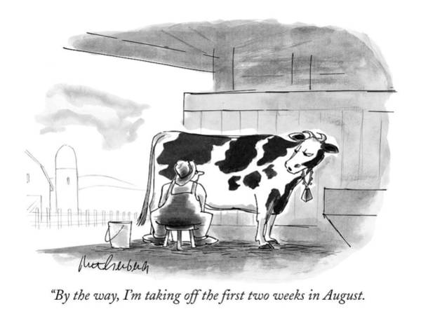 Farmer Drawing - By The Way, I'm Taking Off The First Two Weeks by Mort Gerberg