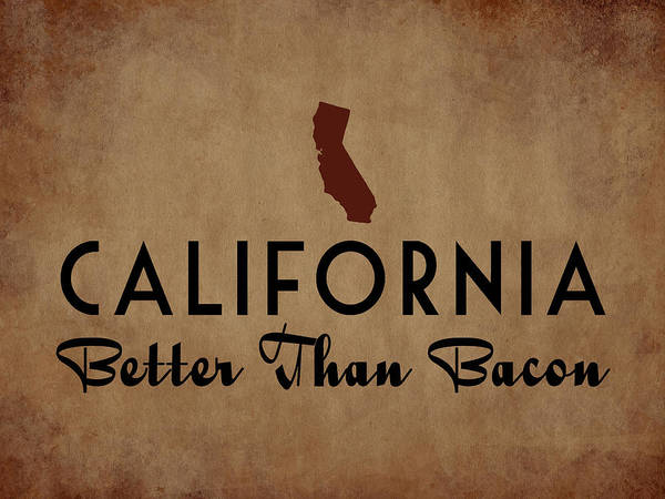California Coast Digital Art - California Better Than Bacon by Flo Karp