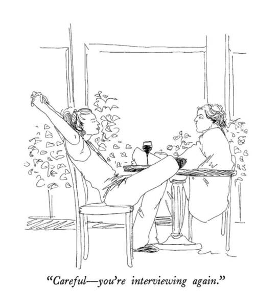 Interview Drawing - Careful - You're Interviewing Again by Richard Cline