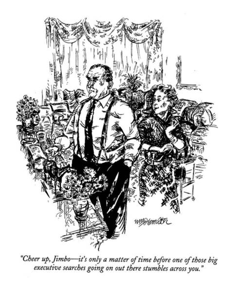 1993 Drawing - Cheer Up, Jimbo - It's Only A Matter Of Time by William Hamilton