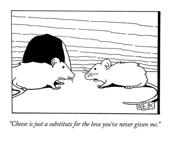 1993 Drawing - Cheese Is Just A Substitute For The Love You've by Bruce Eric Kaplan