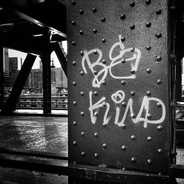 Landmark Wall Art - Photograph - Be Kind Graffiti On A Chicago Bridge by Paul Velgos