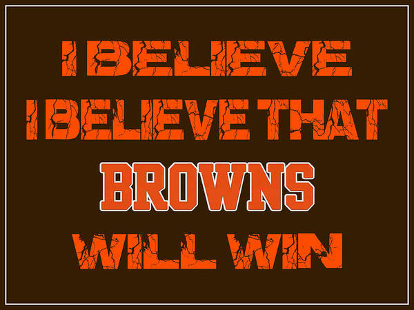 Saying Photograph - Cleveland Browns I Believe by Joe Hamilton