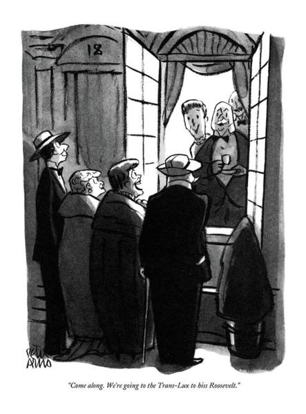 Campaign Drawing - Come Along. We're Going To The Trans-lux To Hiss by Peter Arno