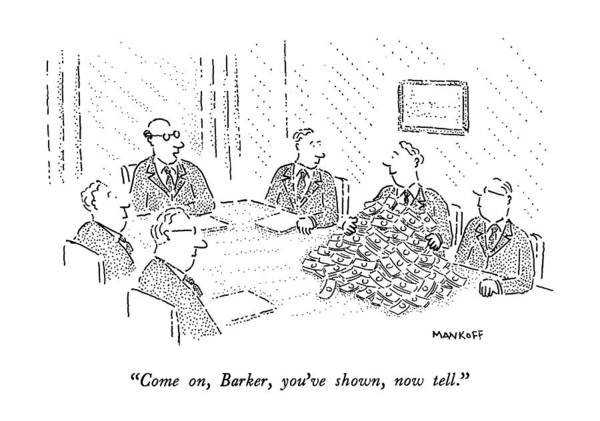 Wall Art - Drawing - Come On, Barker, You've Shown, Now Tell by Robert Mankoff