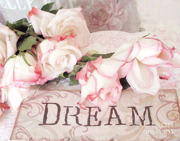 Wall Art - Photograph - Cottage Shabby Chic Roses Typography Dream - Pink Roses With Dream Words by Kathy Fornal