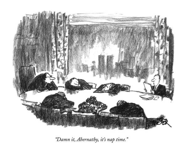 Chairman Of The Board Drawing - Damn It, Abernathy, It's Nap Time by Robert Weber