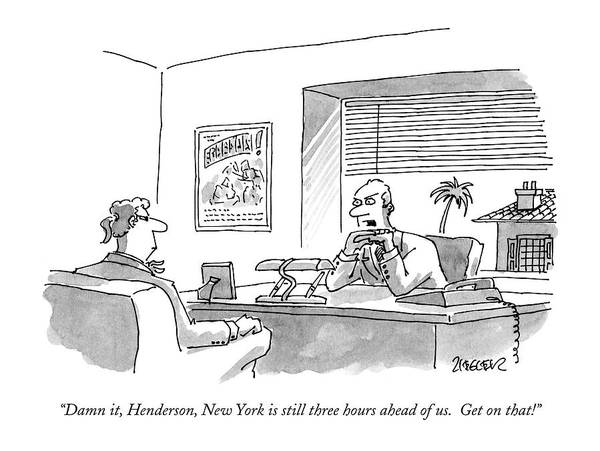 New York Drawing - Damn It, Henderson, New York Is Still Three Hours by Jack Ziegler