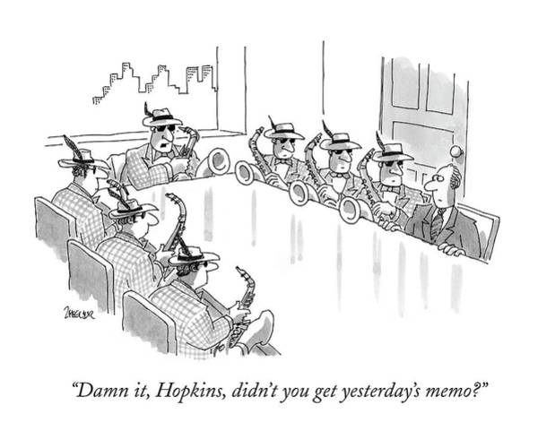 Businessmen Drawing - Damn It, Hopkins, Didn't You Get Yesterday's Memo? by Jack Ziegler