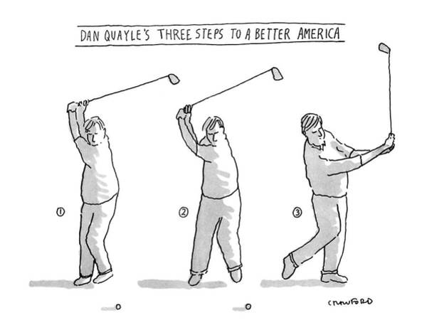 Golf Drawing - Dan Quayle's Three Steps To A Better America by Michael Crawford