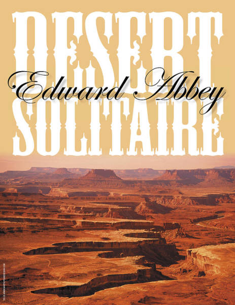Photograph - Desert Solitaire By Edward Abbey by Keith May