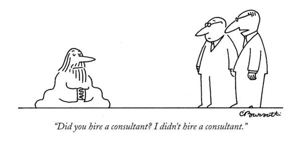 Hiring Drawing - Did You Hire A Consultant? I Didn't Hire by Charles Barsotti