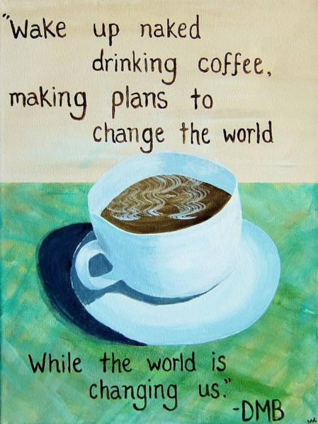Changing Painting - Dmb Coffee Song Lyric Art by Michelle Eshleman