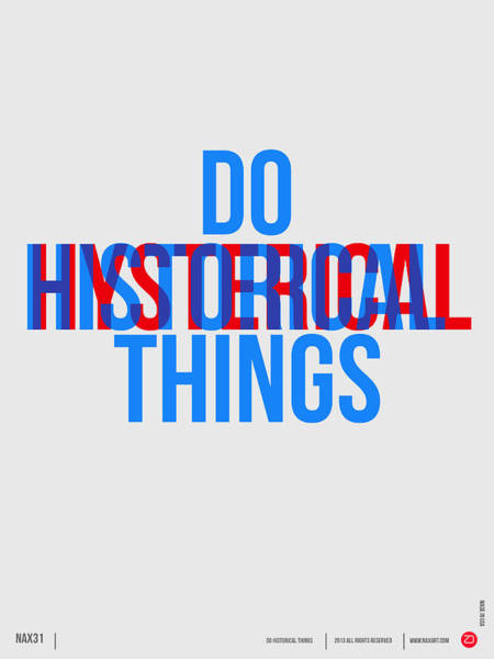 Quote Digital Art - Do Historical Things Poster by Naxart Studio