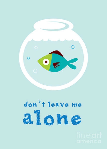 Wall Art - Digital Art - Do Not Leave Fish Alone by Judilyn