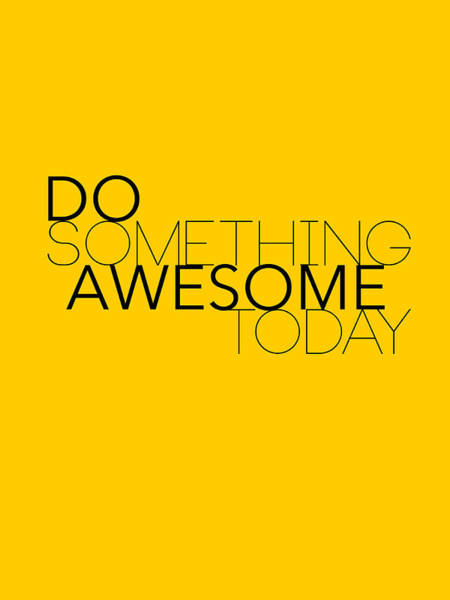 Wall Art - Digital Art - Do Something Awesome Today 1 by Naxart Studio